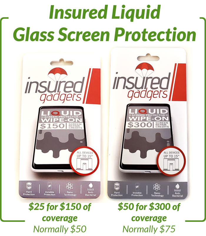 Insured Liquid Glass Screen Protection, $25 for $150 of coverage, $50 for $300 of coverage